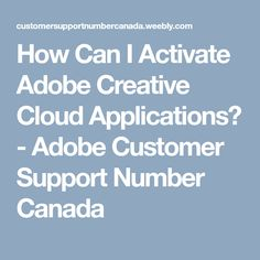 How Can I Activate Adobe Creative Cloud Applications? - Adobe Customer Support Number Canada
