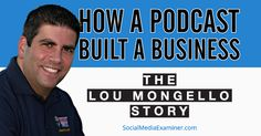 How a Podcast Built a Business: The Lou Mongello Story |