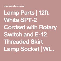 Lamp Parts | 12ft. White SPT-2 Cordset with Rotary Switch and E-12 Threaded Skirt Lamp Socket | WIC212FTSW-3002 | Grand Brass Lamp Parts, LLC.