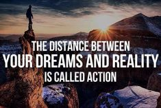 #quote - The distance between your dreams and reality is called action.