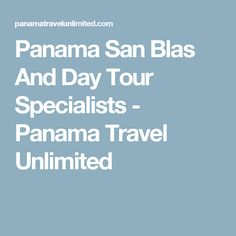 Panama San Blas And Day Tour Specialists - Panama Travel Unlimited