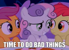 Applebloom, Scootaloo, Sweetie Belle reacting with 'time to do bad things' and , plotting, untagged