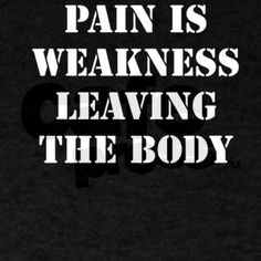 Pain is Weakness Leaving the Body T-Shirt on CafePress.com
