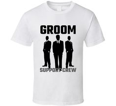 1641e23e61f Groom Support Crew Best Man Wedding Marriage Best Selling Tshirt  Unbranded  Broncos T Shirts
