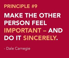 Dale Carnegie Principle Make the other person feel important- and do it sincerely. Dale Carnegie quotes, entrepreneurship, 'Secrets of success' quotes Great Quotes, Quotes To Live By, Life Quotes, Inspirational Quotes, Motivational, Music Quotes, Wisdom Quotes, Success Quotes, Work Motivation