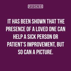 it has been shown that the presence of a loved one can help a sick person or patient's improvement, but so can a picture.