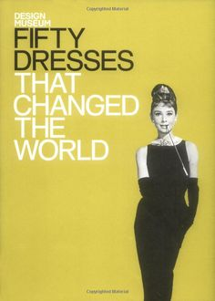 Fifty Dresses That Changed the World (Design Museum Fifty): Design Museum….Audrey's dress epitomized the LBD….iconic and definitely historic in fashion