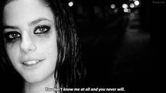 """""""You don't know me at all, and you never will."""""""