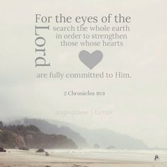 For the eyes of the Lord search the whole earth in order to strengthen those whose hearts are fully committed to Him. Follow us at http://gplus.to/iBibleverses