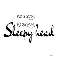Wakey, wakey, sleepy head ❥ #goodmorning #words