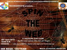 Technokriti'14 presents the most exciting and most rewarding event of all, 'SPIN THE WEB' a.k.a. The Technical Treasure Hunt..  Entry Fee : Rs 50 Prize Money : Rs 1000 Co-ordinators Name - Megha Maheshwari  Nirav Kapoor (9582051356)