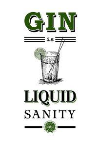 Gin is Liquid Sanity £55 Framed (40cm x 50cm)  £80 Framed (50cm x 70cm)