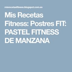 Mis Recetas Fitness: Postres FIT: PASTEL FITNESS DE MANZANA