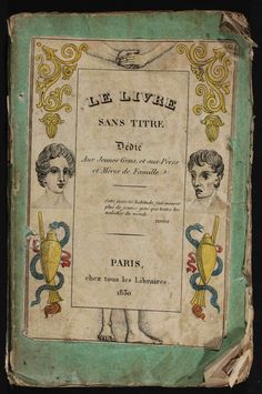 A rare book from the 1830s entitled Le Livre Sans Titre (The Book without a Title). This beautifully illustrated tome is a graphic warning against the perils of self-abuse, or onanism, via the tale of a healthy and handsome young man's slow decline--symptom by terrifying symptom!--under the influence of the deadly vice.