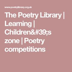 The Poetry Library   Learning   Children's zone   Poetry competitions