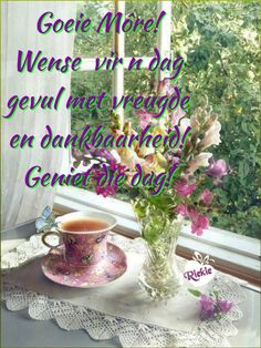 Good Morning Flowers, Good Morning Wishes, Lekker Dag, Afrikaanse Quotes, Goeie More, Morning Greeting, Morning Quotes, Deep Thoughts, Birthdays