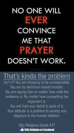 Prayer (as in sending wishful thoughts out there) works. What you think, you attract. Just look at the act of asking without a religious context and you'll be able to see more clear. Atheist Agnostic, Atheist Quotes, Atheist Humor, Losing My Religion, Anti Religion, True Religion, Religion Humor, Secular Humanism, Cognitive Dissonance