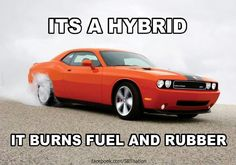 It's a hybrid - it burns fuel and rubber