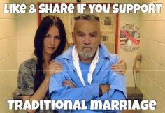 """Traditional marriage."" Because Charles Manson and his child bride are totally cool, but same-sex couples are evil."