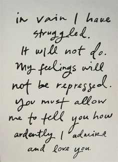 a most classic line in classic literature. earnest, sweet and utterly foolish. (pride and prejudice)