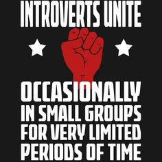 Introverts Unite - Occasionally In Small Groups For Very Limited Periods Of Time - Funny Social Anxiety T Shirt by wordsonashirt Introvert Quotes, Introvert Problems, Ambivert, Sarcastic Shirts, Sarcastic Quotes, Social Anxiety, Infp, Piece Of Me, Funny Tees