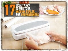 17 Great Ways to Use Your Vacuum Sealer for Preparedness