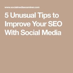 5 Unusual Tips to Improve Your SEO With Social Media