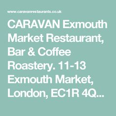 CARAVAN Exmouth Market Restaurant, Bar & Coffee Roastery. 11-13 Exmouth Market, London, EC1R 4QD. 02078338115