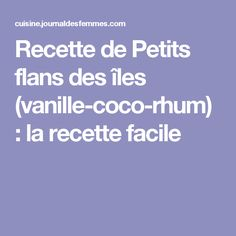 Recette de Petits flans des îles (vanille-coco-rhum) : la recette facile