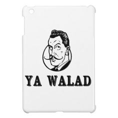 "Ya Walad: An Arabic expression which literally translates to ""You Boy,"" but the tone changes the meaning: i.e if a guy was naughty, you'd say ""Ya Walad;"" to comment on a handsome man, you can say ""Ya Walad"" (Middle Eastern Arab Merchandise - iPad Mini Cover)"