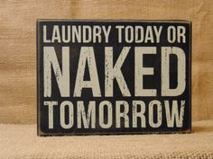 Primitives by Kathy Laundry Today or Naked Tomorrow Box Sign -- Find out more about the great product at the image link. (This is an affiliate link) Laundry Humor, Laundry Room Signs, Laundry Room Storage, Sign Quotes, Wall Quotes, Sign Sayings, Funny Sayings, Landry Room, Primitive Bathrooms