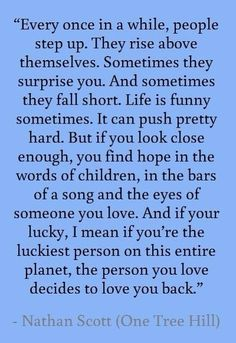 One tree hill quote are the best! Tv Quotes, Lyric Quotes, Movie Quotes, Great Quotes, Quotes To Live By, Life Quotes, Inspirational Quotes, Lyrics, Meaningful Quotes