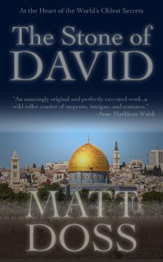 Author Matt Doss wrote The Stone of David--I give it 5 starts for its intrigue, actions, theological threads and awesome characters. www.matt-doss.blogspot.com