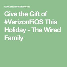 Give the Gift of #VerizonFiOS This Holiday - The Wired Family