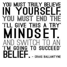 """Switch to an """"I'm going to succeed belief"""""""