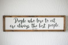 Julia Child Quote, People who like to eat are always the best people, kitchen decor, wall art Kitchen Quotes, Kitchen Signs, Kitchen Wall Art, Home Decor Kitchen, Kitchen Interior, Diy Home Decor, Kitchen Ideas, Decorating Kitchen, Kitchen Wall Sayings