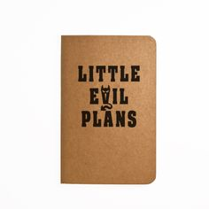 The Little Evil Plans quote is carefully printed on the cover of this pocket size notebook, measuring 3.5 x 5.5 inches (9 x 14 cm). -44 plain (Blank) pages -Kraft Cover -Come in a clear sleeve for protection When something has been hand made by someone, it has a story, a history, even ...