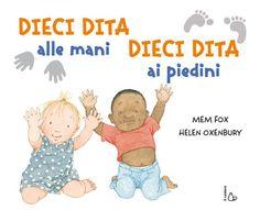 """Dieci dita alle mani – Dieci dita ai piedini: vincitore del PREMIO NAZIONALE NATI PER LEGGERE 2010 come """"Miglior libro per bambini tra 0 e 36 mesi"""" per la sezione...   Continua"""
