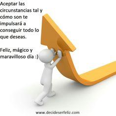 Aceptar las circunstancias tal y cómo son te impulsará a conseguir todo lo que deseas.  Feliz, mágico y maravilloso día :) www.decideserfeliz.com