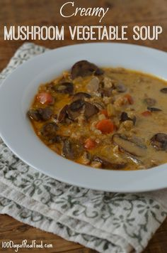 Recipe: Creamy Mushroom Vegetable Soup (with barley) - 100 Days of Real Food
