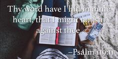 Thy word have I hid in mine heart, that I might not sin against thee. –Psalm 119:11