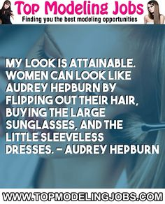 My Look Is Attainable. Women Can Look Like Audrey Hepburn By Flipping Out Their Hair, Buying The Large Sunglasses, And The Little Sleeveless Dresses. - Audrey Hepburn... URL: http://www.topmodelingjobs.com/ Tags: #modeling #needajob #needmoney #fashion