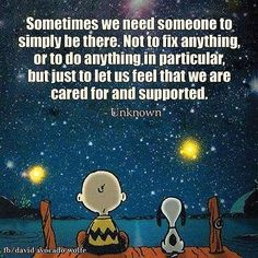 Sometimes We Just Need Someone To Be There love quotes life quotes quotes quote charlie brown snoopy sad quote Now Quotes, Great Quotes, Quotes To Live By, Life Quotes, Daily Quotes, Peanuts Quotes, Snoopy Quotes, Positive Quotes, Motivational Quotes