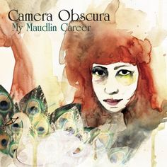 Camera Obscura- My Maudlin Career