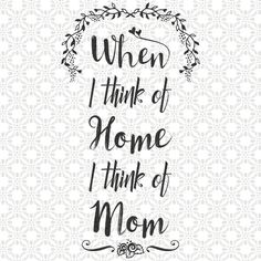 When I think of Home I Think of Mom, SVG cutting file, Love, PNG, Vinyl, Eps, Dxf, Cut Files, Clip Art, Vector, Quote, Mothers' day sayings by SVGEnthusiast on Etsy