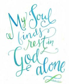 My souls finds rest in Christ alone