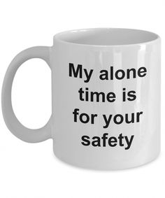 My Alone Time is for Your Safety Funny Ceramic Coffee Cup Gift Funny Gifts - Funny Mug - Introvert Gift - My Alone Time is for Your Safety Ceramic Coffee Cup Coffee Gifts, Funny Coffee Mugs, Coffee Humor, Funny Mugs, Funny Gifts, Coffee Tumbler, Coffee Quotes, Pms Quotes, Coffee Cup Crafts