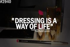 Dressing is a way of life ..