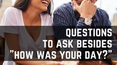 "If you don't want lame answers, you can't ask lame questions. Here are some better questions to ask your spouse besides, ""How was your day?"""