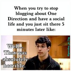 Hahahahhaha :D that's me! My mom told me to stop 'mad pinning' One Direction on Pinterest and I tried and it didn't work! In my head I'm like that's impossible! I❤1D